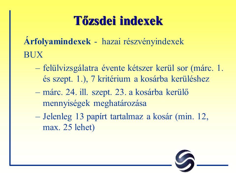 Tőzsdei indexek Árfolyamindexek - hazai részvényindexek BUX –felülvizsgálatra évente kétszer kerül sor (márc. 1. és szept. 1.), 7 kritérium a kosárba