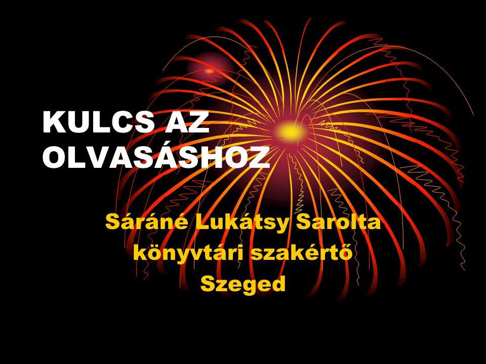 KULCS AZ OLVASÁSHOZ Sáráné Lukátsy Sarolta könyvtári szakértő Szeged