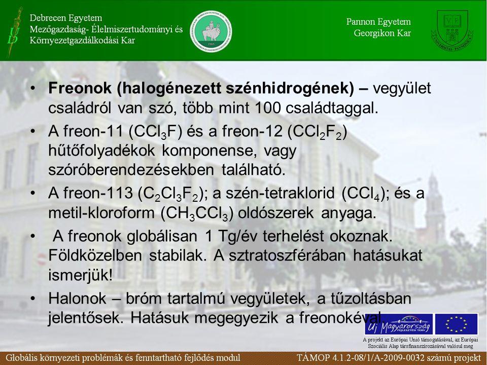 •Freonok (halogénezett szénhidrogének) – vegyület családról van szó, több mint 100 családtaggal. •A freon-11 (CCl 3 F) és a freon-12 (CCl 2 F 2 ) hűtő