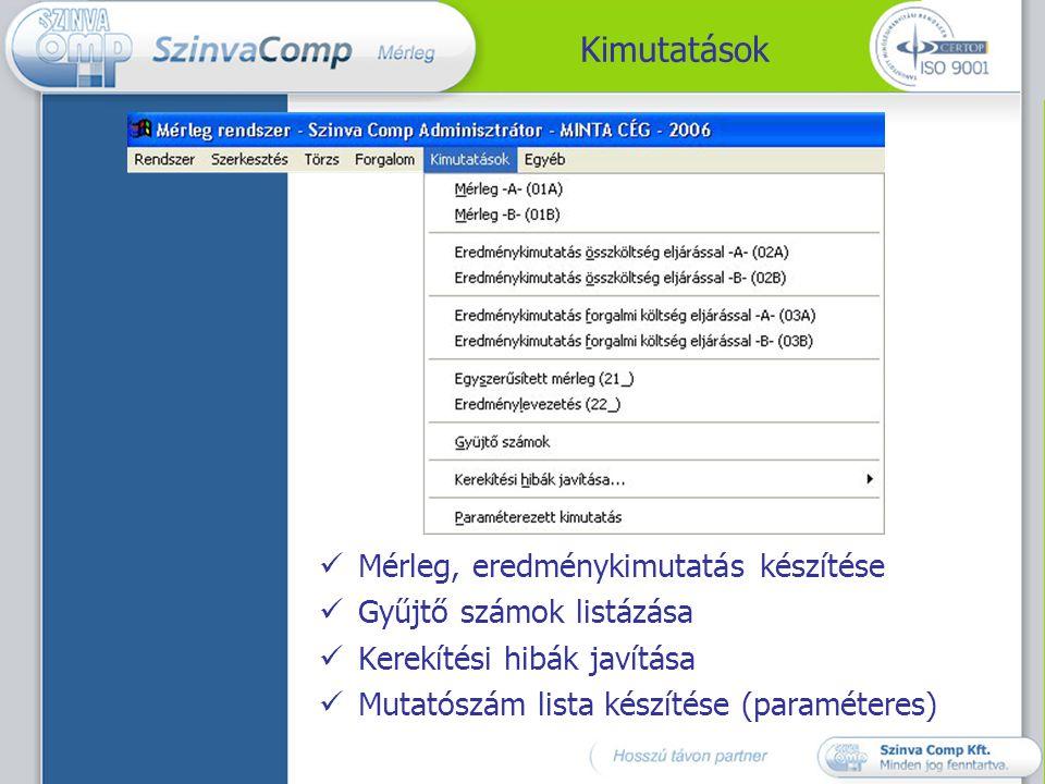 Kimutatások  Mérleg, eredménykimutatás készítése  Gyűjtő számok listázása  Kerekítési hibák javítása  Mutatószám lista készítése (paraméteres)