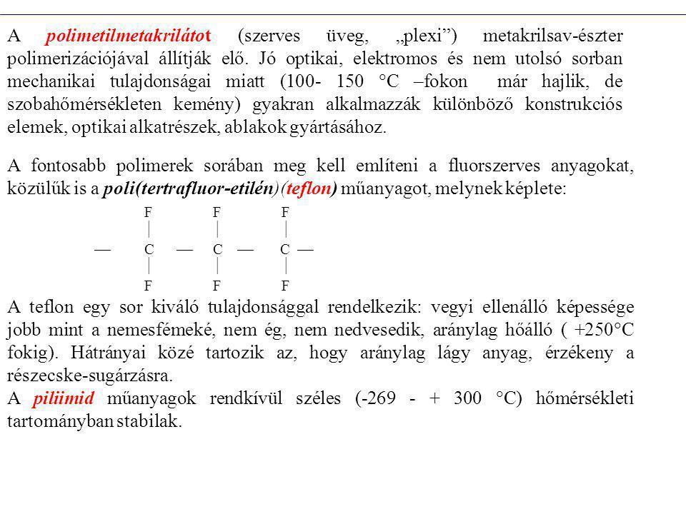 """A polimetilmetakrilátot (szerves üveg, """"plexi ) metakrilsav-észter polimerizációjával állítják elő."""