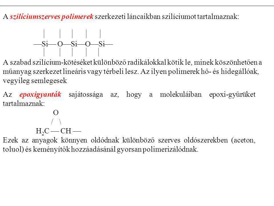 A szilíciumszerves polimerek szerkezeti láncaikban szilíciumot tartalmaznak:      Si  O  Si  O  Si      A szabad szilícium-kötéséket k