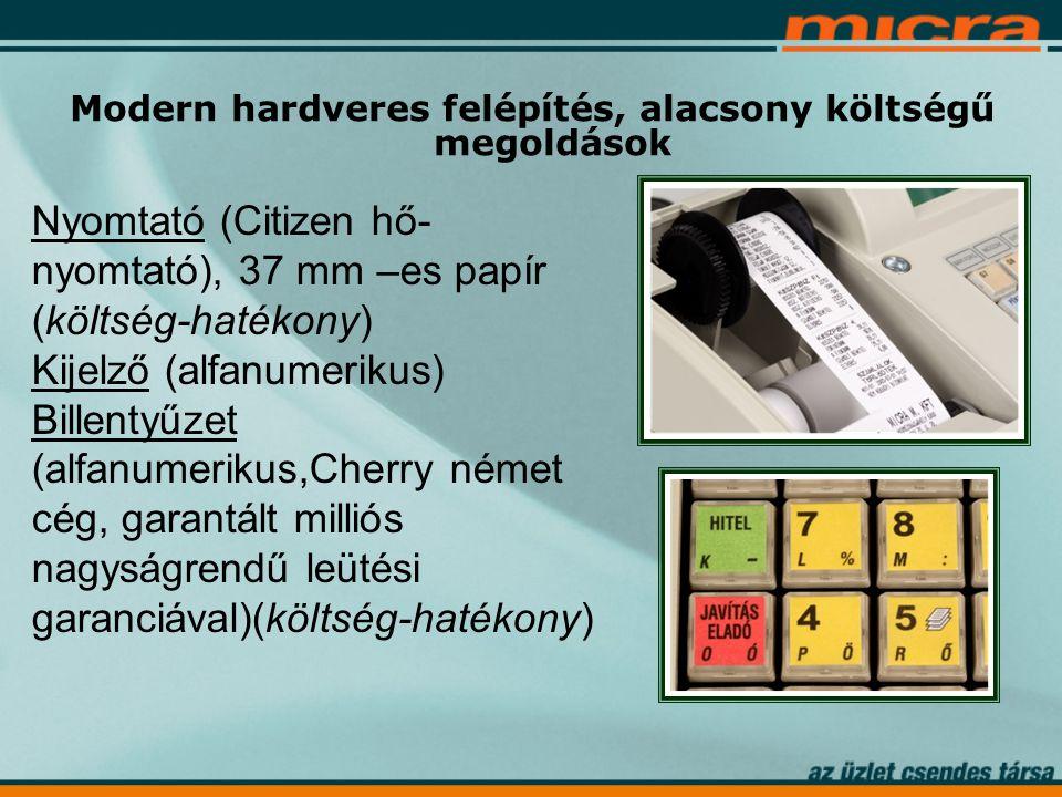 Nyomtató (Citizen hő- nyomtató), 37 mm –es papír (költség-hatékony) Kijelző (alfanumerikus) Billentyűzet (alfanumerikus,Cherry német cég, garantált milliós nagyságrendű leütési garanciával)(költség-hatékony) Modern hardveres felépítés, alacsony költségű megoldások