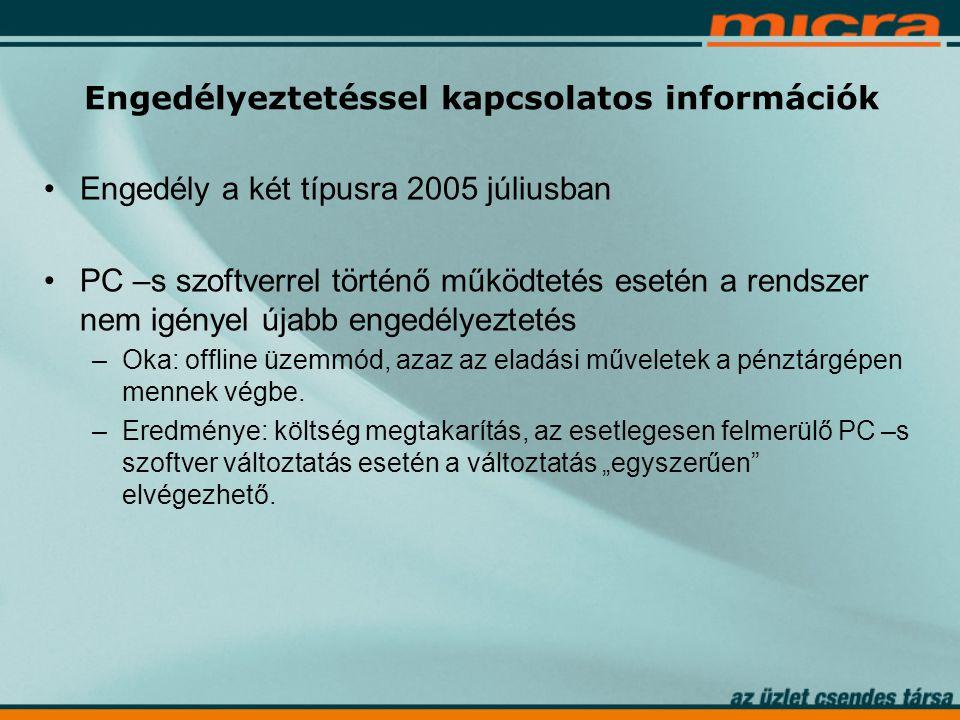 Engedélyeztetéssel kapcsolatos információk •Engedély a két típusra 2005 júliusban •PC –s szoftverrel történő működtetés esetén a rendszer nem igényel újabb engedélyeztetés –Oka: offline üzemmód, azaz az eladási műveletek a pénztárgépen mennek végbe.