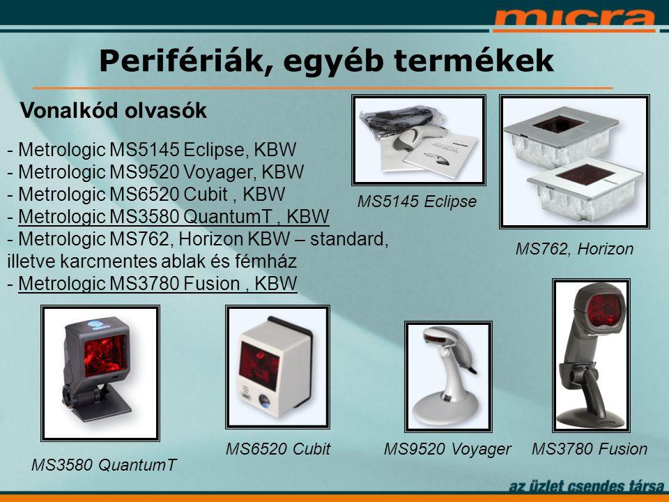 Vonalkód olvasók - Metrologic MS5145 Eclipse, KBW - Metrologic MS9520 Voyager, KBW - Metrologic MS6520 Cubit, KBW - Metrologic MS3580 QuantumT, KBW - Metrologic MS762, Horizon KBW – standard, illetve karcmentes ablak és fémház - Metrologic MS3780 Fusion, KBW Perifériák, egyéb termékek MS3580 QuantumT MS6520 CubitMS9520 VoyagerMS3780 Fusion MS5145 Eclipse MS762, Horizon