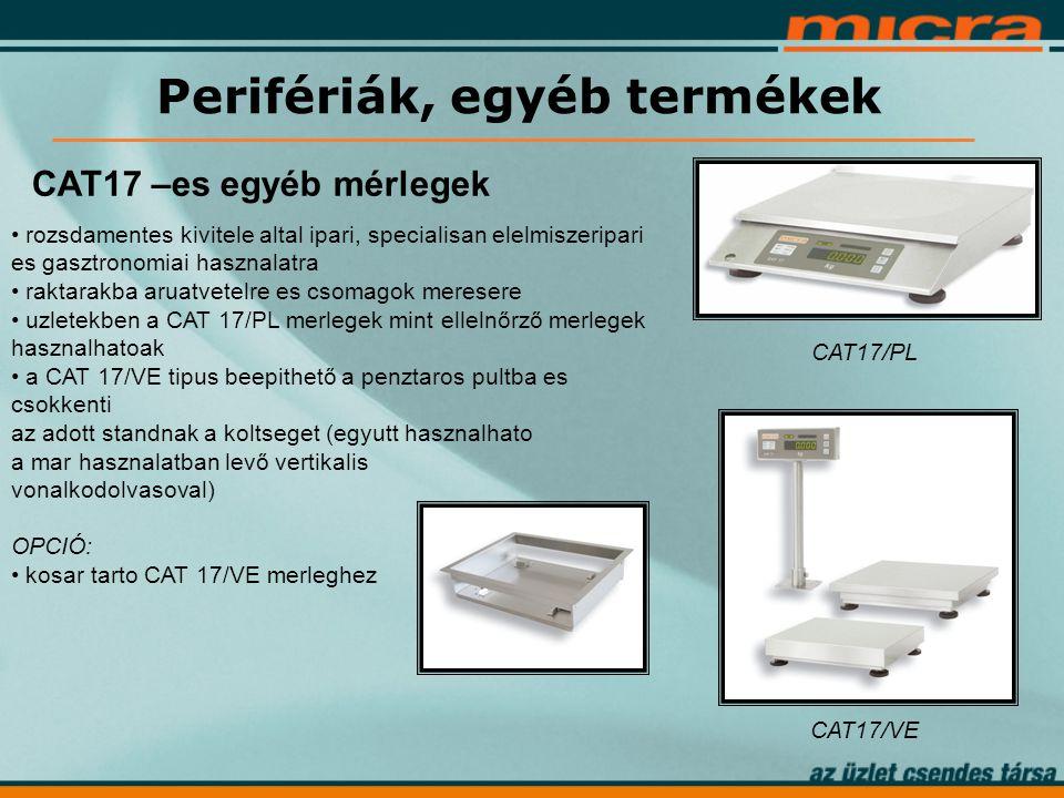 Perifériák, egyéb termékek CAT17 –es egyéb mérlegek CAT17/VE CAT17/PL • rozsdamentes kivitele altal ipari, specialisan elelmiszeripari es gasztronomiai hasznalatra • raktarakba aruatvetelre es csomagok meresere • uzletekben a CAT 17/PL merlegek mint ellelnőrző merlegek hasznalhatoak • a CAT 17/VE tipus beepithető a penztaros pultba es csokkenti az adott standnak a koltseget (egyutt hasznalhato a mar hasznalatban levő vertikalis vonalkodolvasoval) OPCIÓ: • kosar tarto CAT 17/VE merleghez