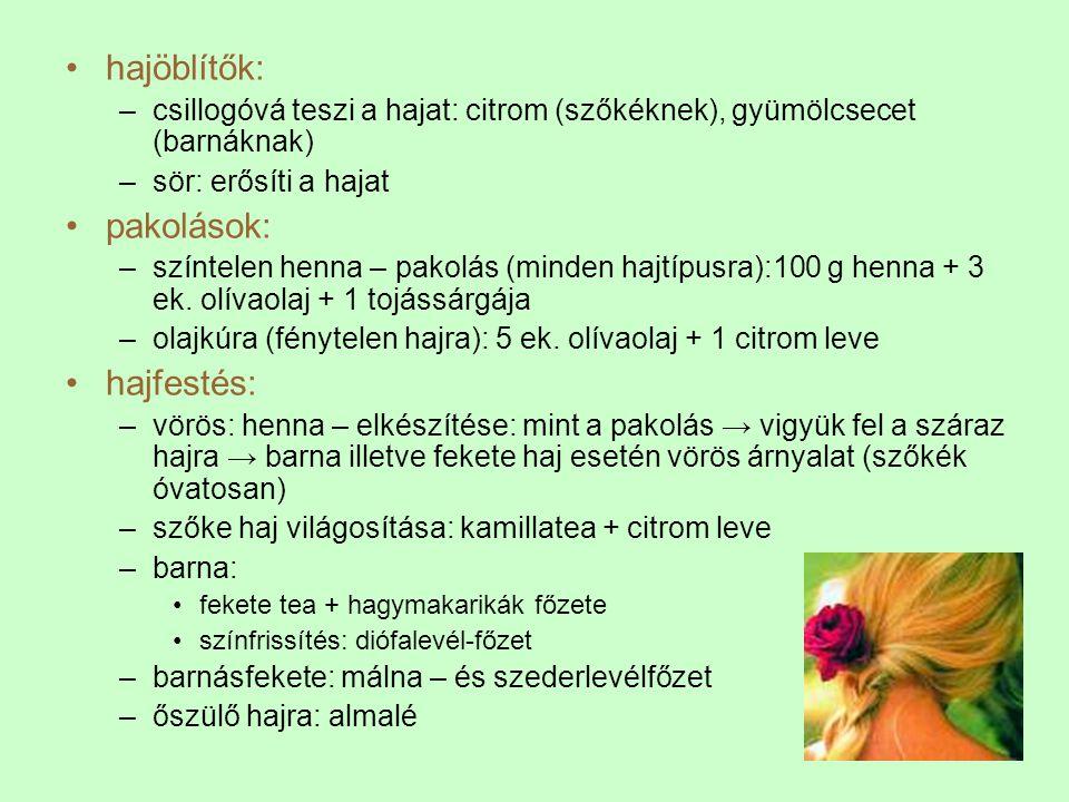 •hajöblítők: –csillogóvá teszi a hajat: citrom (szőkéknek), gyümölcsecet (barnáknak) –sör: erősíti a hajat •pakolások: –színtelen henna – pakolás (minden hajtípusra):100 g henna + 3 ek.