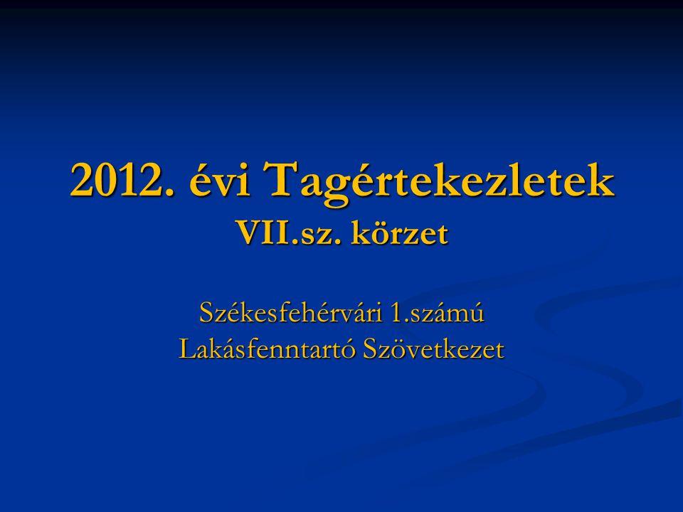 2012. évi Tagértekezletek VII.sz. körzet Székesfehérvári 1.számú Lakásfenntartó Szövetkezet