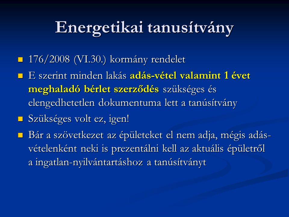 Energetikai tanusítvány  176/2008 (VI.30.) kormány rendelet  E szerint minden lakás adás-vétel valamint 1 évet meghaladó bérlet szerződés szükséges és elengedhetetlen dokumentuma lett a tanúsítvány  Szükséges volt ez, igen.