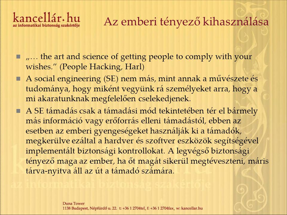 "Az emberi tényező kihasználása  ""… the art and science of getting people to comply with your wishes."" (People Hacking, Harl)  A social engineering ("