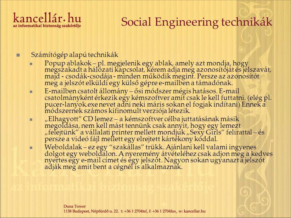 Social Engineering technikák  Számítógép alapú technikák  Popup ablakok – pl. megjelenik egy ablak, amely azt mondja, hogy megszakadt a hálózati kap