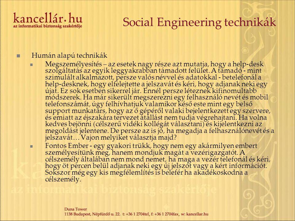 Social Engineering technikák  Humán alapú technikák  Megszemélyesítés – az esetek nagy része azt mutatja, hogy a help-desk szolgáltatás az egyik leg