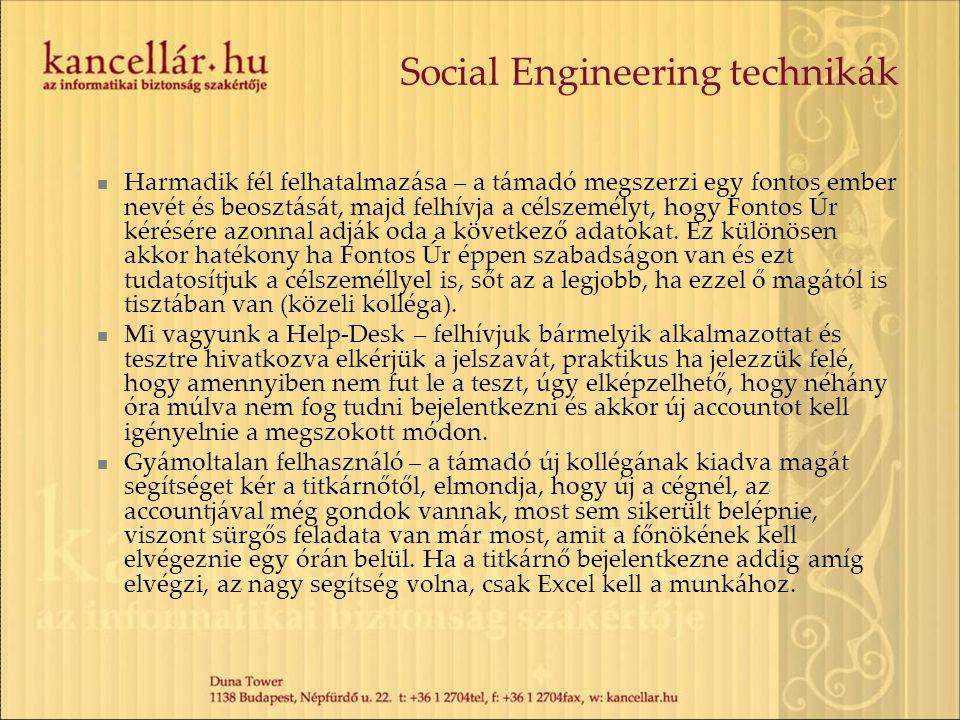 Social Engineering technikák  Harmadik fél felhatalmazása – a támadó megszerzi egy fontos ember nevét és beosztását, majd felhívja a célszemélyt, hog