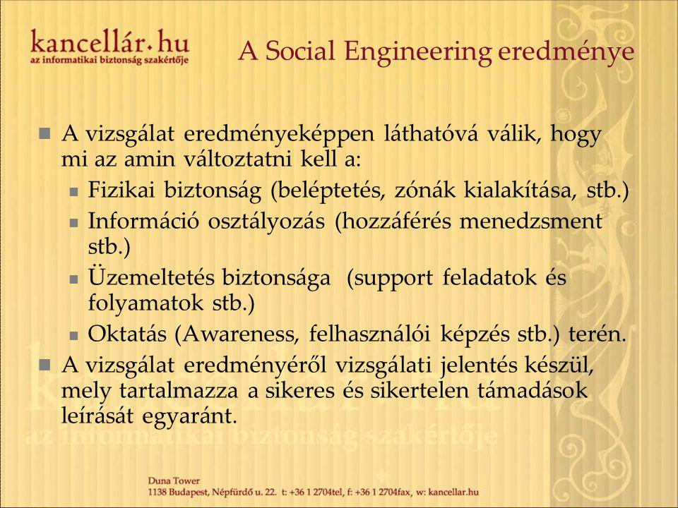 A Social Engineering eredménye  A vizsgálat eredményeképpen láthatóvá válik, hogy mi az amin változtatni kell a:  Fizikai biztonság (beléptetés, zón