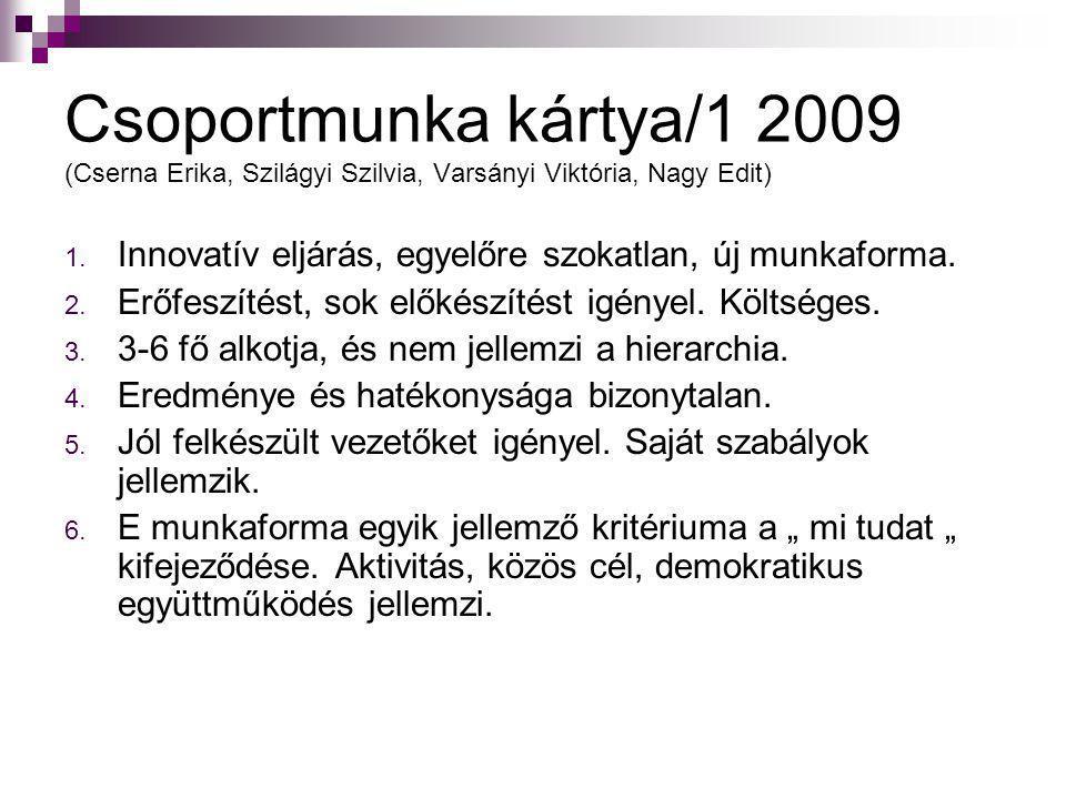 Csoportmunka kártya/1 2009 (Cserna Erika, Szilágyi Szilvia, Varsányi Viktória, Nagy Edit) 1. Innovatív eljárás, egyelőre szokatlan, új munkaforma. 2.