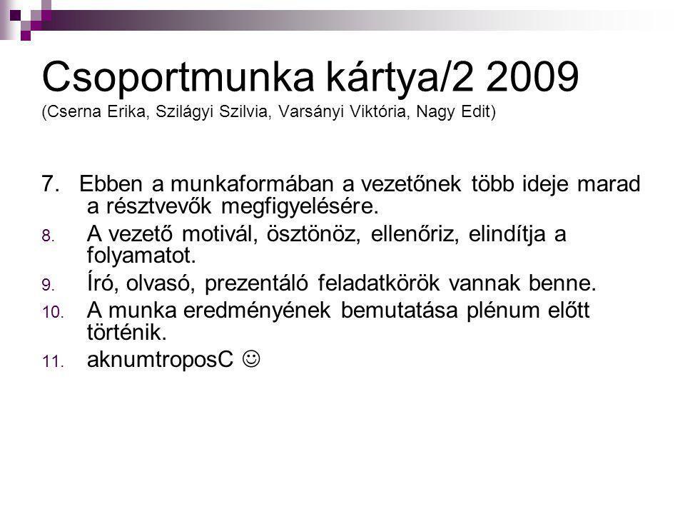 Csoportmunka kártya/2 2009 (Cserna Erika, Szilágyi Szilvia, Varsányi Viktória, Nagy Edit) 7. Ebben a munkaformában a vezetőnek több ideje marad a rész