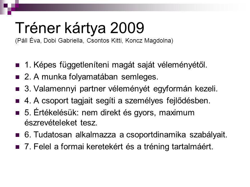 Tréner kártya 2009 (Páll Éva, Dobi Gabriella, Csontos Kitti, Koncz Magdolna)  1. Képes függetleníteni magát saját véleményétől.  2. A munka folyamat