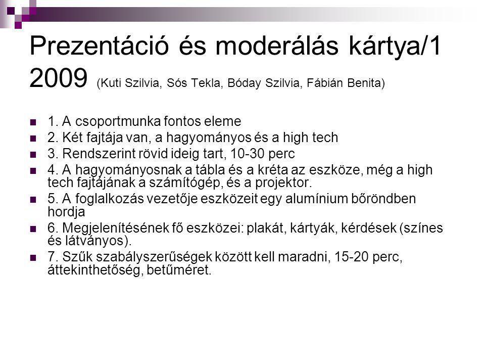 Prezentáció és moderálás kártya/1 2009 (Kuti Szilvia, Sós Tekla, Bóday Szilvia, Fábián Benita)  1. A csoportmunka fontos eleme  2. Két fajtája van,
