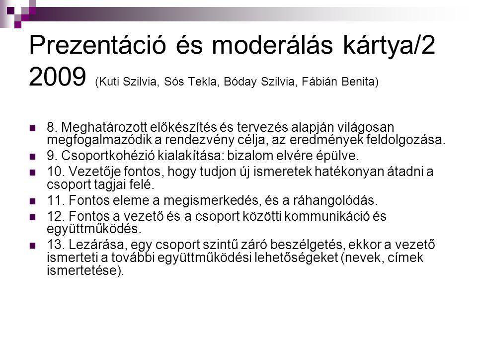 Prezentáció és moderálás kártya/2 2009 (Kuti Szilvia, Sós Tekla, Bóday Szilvia, Fábián Benita)  8. Meghatározott előkészítés és tervezés alapján vilá