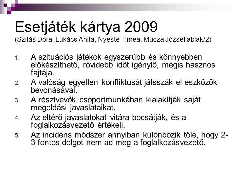 Esetjáték kártya 2009 (Szitás Dóra, Lukács Anita, Nyeste Tímea, Mucza József ablak/2) 1. A szituációs játékok egyszerűbb és könnyebben előkészíthető,