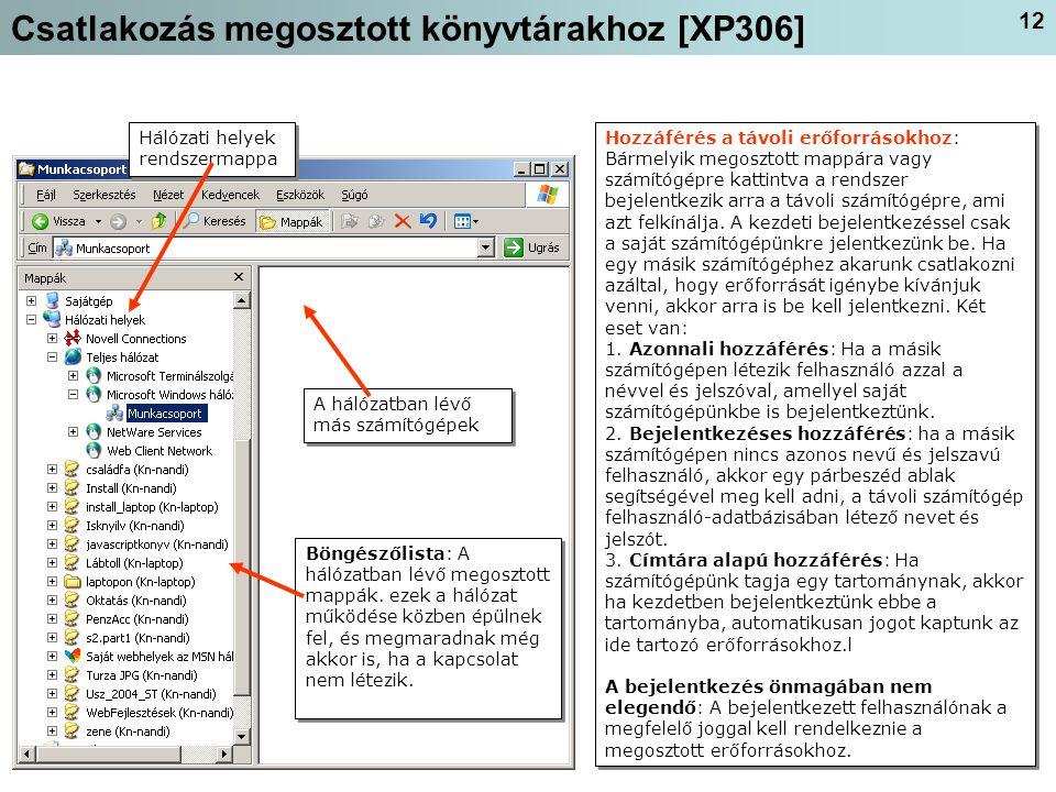 12 Csatlakozás megosztott könyvtárakhoz [XP306] A hálózatban lévő más számítógépek Böngészőlista: A hálózatban lévő megosztott mappák.