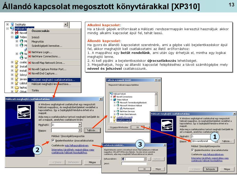 13 Állandó kapcsolat megosztott könyvtárakkal [XP310] Alkalmi kapcsolat: Ha a távoli gépek erőforrásait a Hálózati rendszermappán keresztül használjuk akkor mindig alkalmi kapcsolat épül fel, tehát lassú.