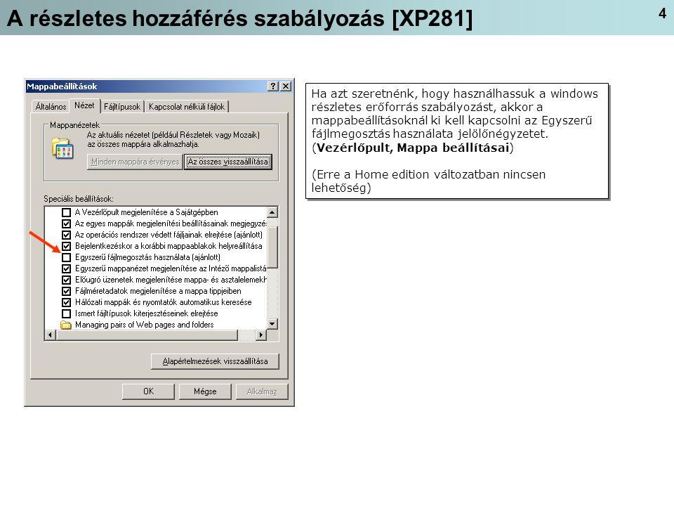 4 A részletes hozzáférés szabályozás [XP281] Ha azt szeretnénk, hogy használhassuk a windows részletes erőforrás szabályozást, akkor a mappabeállításoknál ki kell kapcsolni az Egyszerű fájlmegosztás használata jelölőnégyzetet.