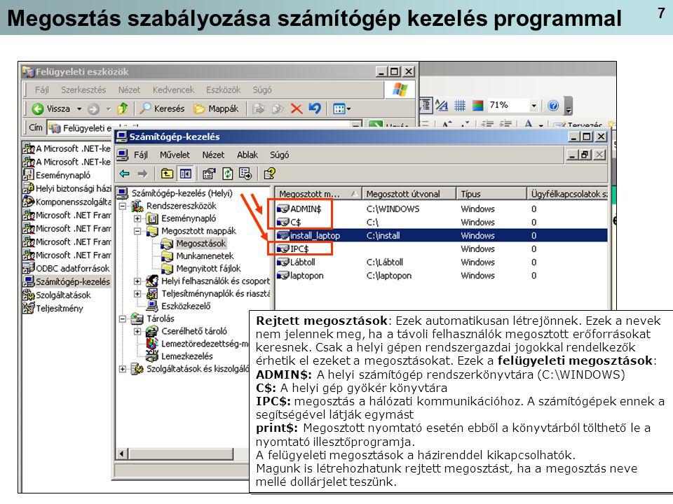 7 Megosztás szabályozása számítógép kezelés programmal Rejtett megosztások: Ezek automatikusan létrejönnek.