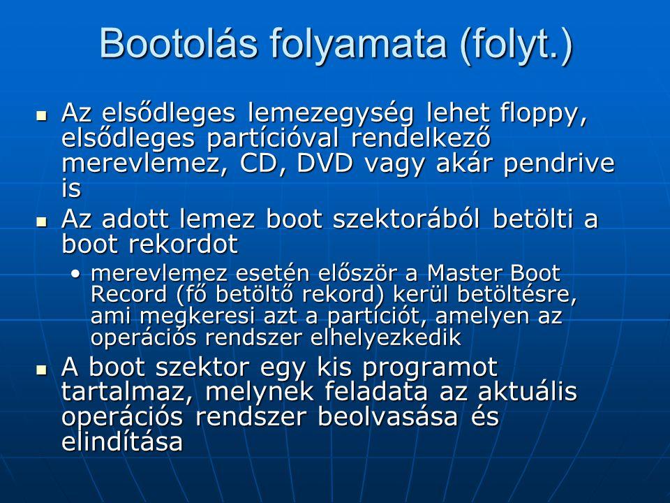 Bootolás folyamata (folyt.)  Az elsődleges lemezegység lehet floppy, elsődleges partícióval rendelkező merevlemez, CD, DVD vagy akár pendrive is  Az