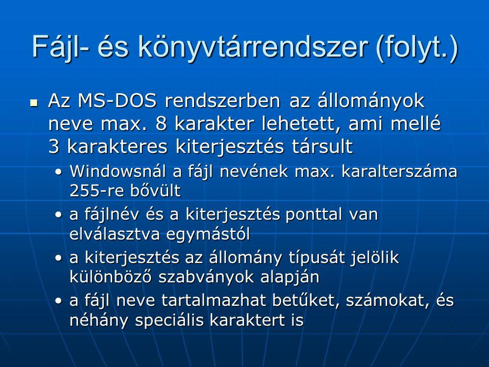 Fájl- és könyvtárrendszer (folyt.)  Az MS-DOS rendszerben az állományok neve max. 8 karakter lehetett, ami mellé 3 karakteres kiterjesztés társult •W