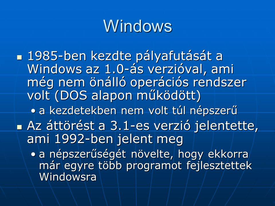 Windows  1985-ben kezdte pályafutását a Windows az 1.0-ás verzióval, ami még nem önálló operációs rendszer volt (DOS alapon működött) •a kezdetekben