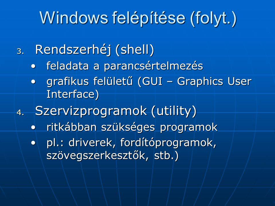 Windows felépítése (folyt.) 3. Rendszerhéj (shell) •feladata a parancsértelmezés •grafikus felületű (GUI – Graphics User Interface) 4. Szervizprogramo