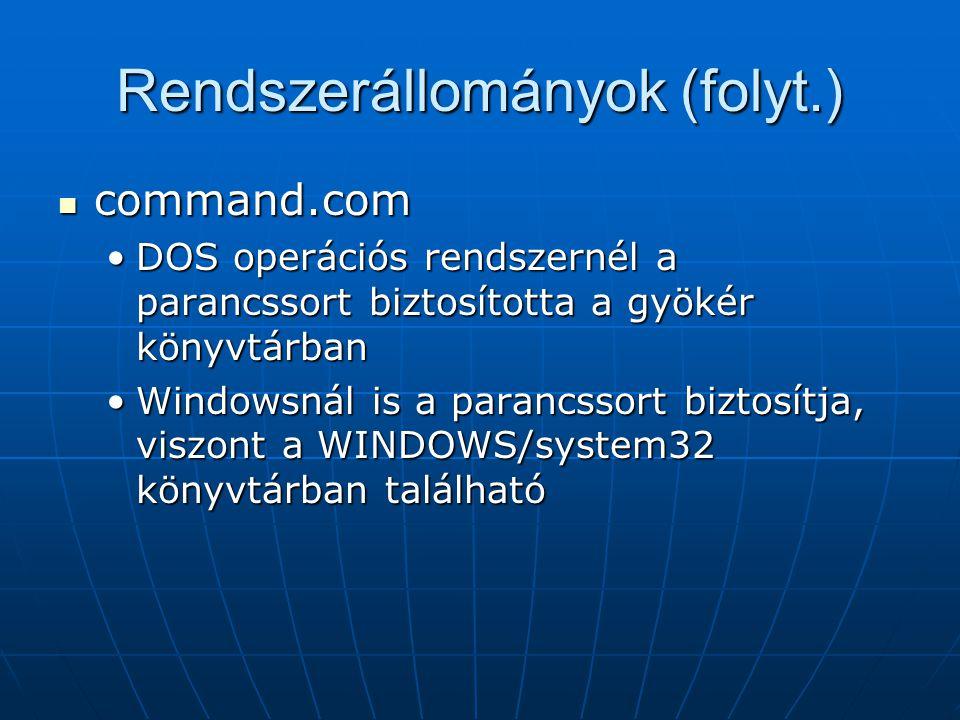 Rendszerállományok (folyt.)  command.com •DOS operációs rendszernél a parancssort biztosította a gyökér könyvtárban •Windowsnál is a parancssort bizt