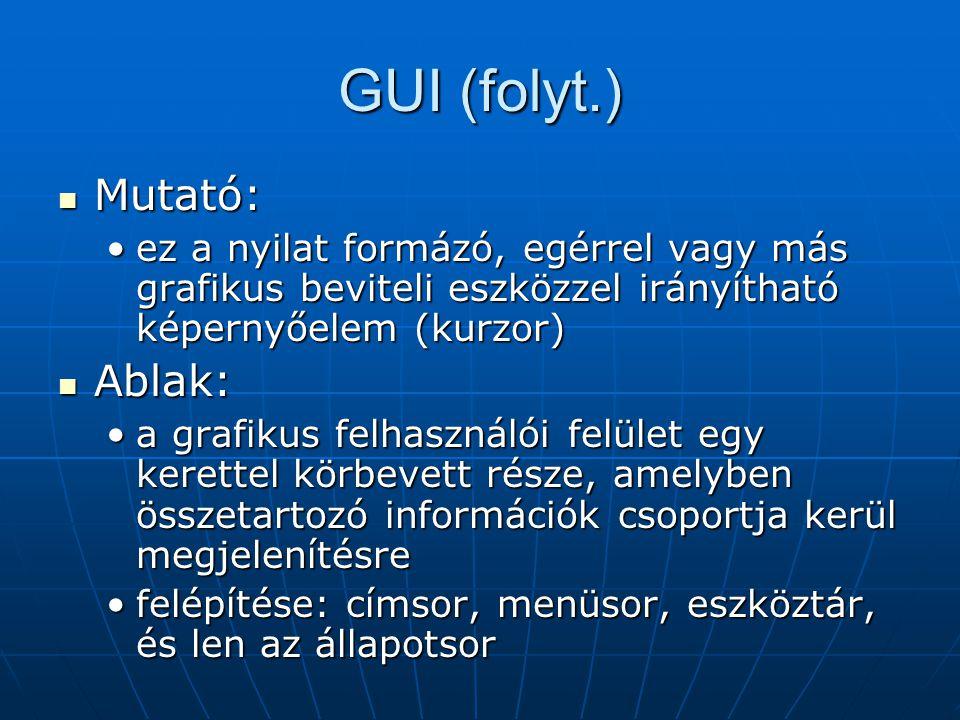 GUI (folyt.)  Mutató: •ez a nyilat formázó, egérrel vagy más grafikus beviteli eszközzel irányítható képernyőelem (kurzor)  Ablak: •a grafikus felha