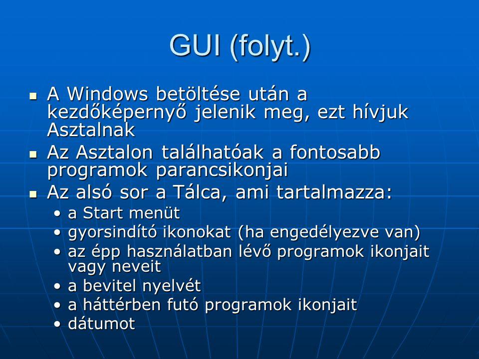 GUI (folyt.)  A Windows betöltése után a kezdőképernyő jelenik meg, ezt hívjuk Asztalnak  Az Asztalon találhatóak a fontosabb programok parancsikonj