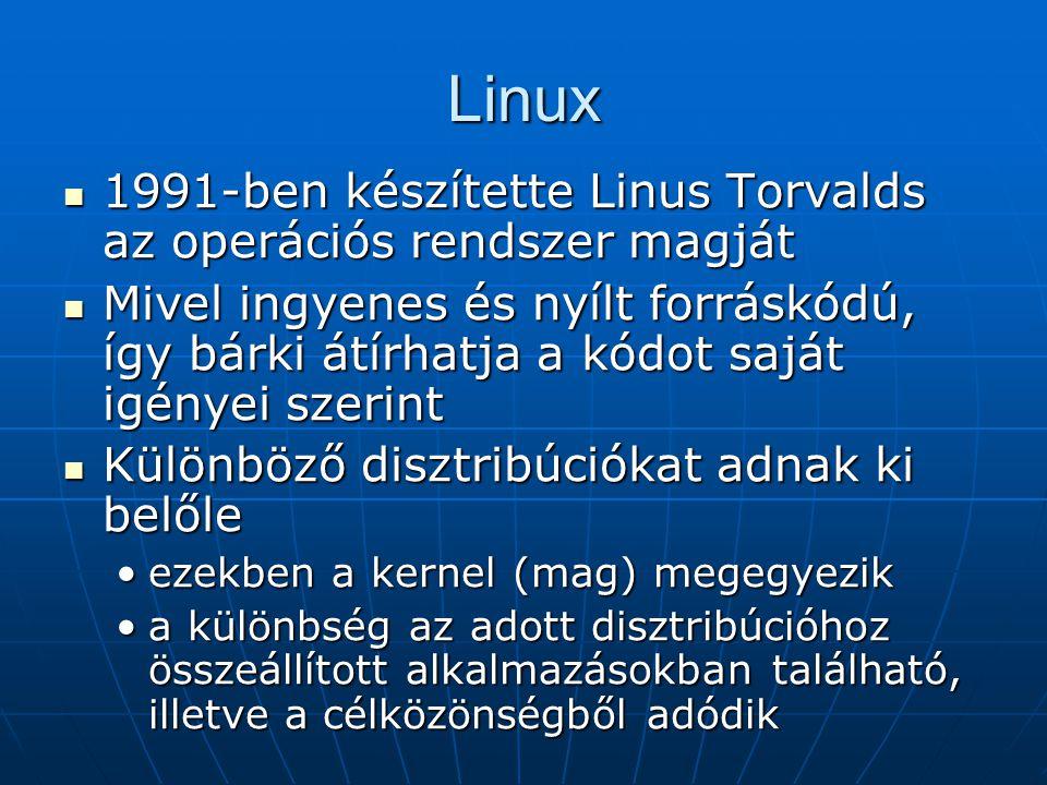 Linux  1991-ben készítette Linus Torvalds az operációs rendszer magját  Mivel ingyenes és nyílt forráskódú, így bárki átírhatja a kódot saját igénye