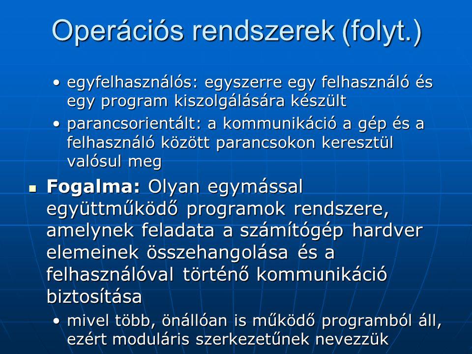 Operációs rendszerek (folyt.) •egyfelhasználós: egyszerre egy felhasználó és egy program kiszolgálására készült •parancsorientált: a kommunikáció a gé