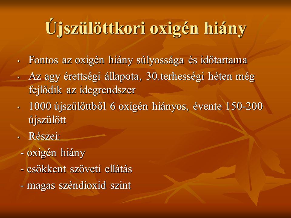 Az O2 hiány vizsgálata • Megfelelő terhes-gondozás (UH, AFP, vércukor, RR, vizelet vizsgálat, magzati szívfrekvencia, flowmetria, CTG) • Az újszülöttnél Apgar érték, fizikális vizsgálat (tudat, reflex, pupilla, tónus, görcs) koponya-UH, esetleg CT, MR • Az újszülöttnél EEG alvás vizsgálattal együtt (REM- mel kezdődő ciklusok) • Az újszülöttnél a kiváltott válasz vizsgálata a centrális látó-halló és érző pályát nézi • A vér-laktát szintje prognózisra jó