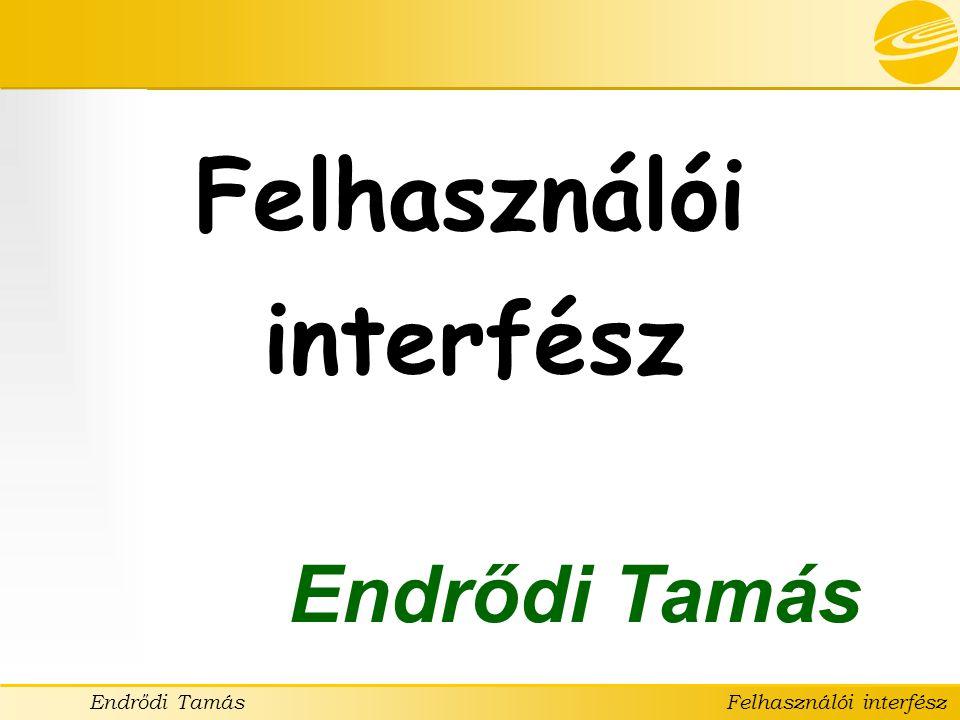 Endrődi TamásFelhasználói interfész Tartalmi részek konvenciói •Az adott tématerület szakkifejezéseit használjuk.