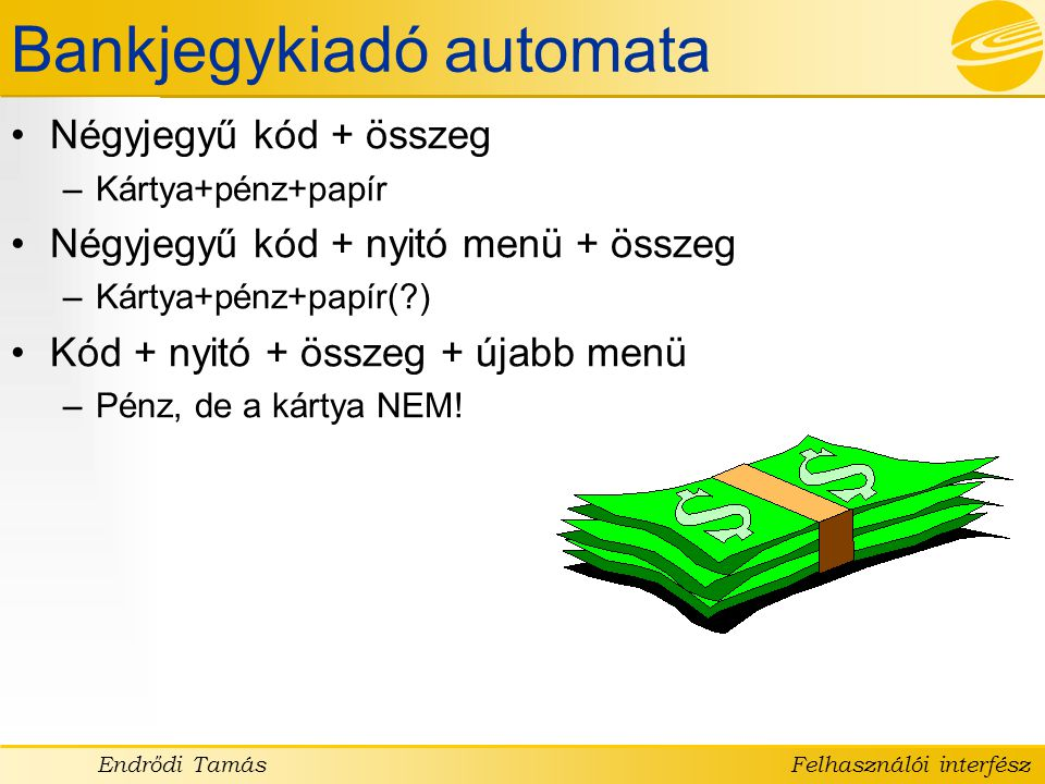 Endrődi TamásFelhasználói interfész •Single Document Interface (SDI) •Multiple Document Interface (MDI) –Sokkal inkább alkalmazásorientált, mint az SDI –Minimalizált gyerekablak a képernyő alján –Kezdő felhasználónak nehéz az MDI technika –A gyerekablak és az elsődleges ablak fogalma keveredhet –A szülő ablak lezárása és újranyitása nem állítja vissza az eredeti állapotot Ablakkezelés
