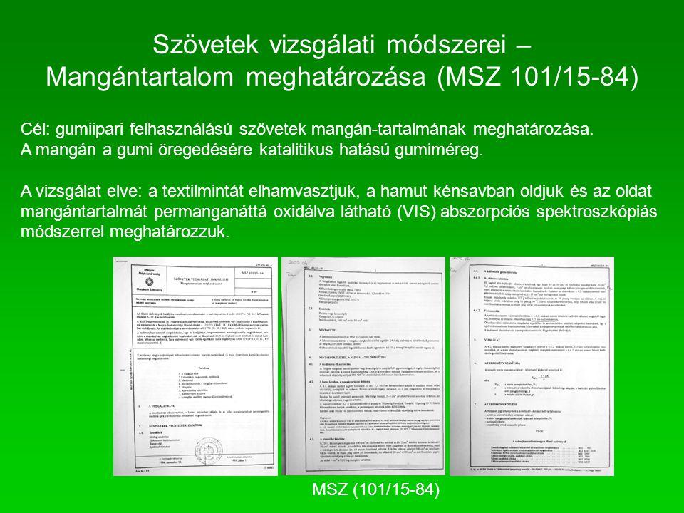 Szövetek vizsgálati módszerei – Mangántartalom meghatározása (MSZ 101/15-84) Cél: gumiipari felhasználású szövetek mangán-tartalmának meghatározása. A