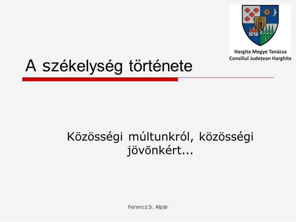 Ferencz S. Alpár A sz ékelység története Közösségi múltunkról, közösségi jöv ő nkért...