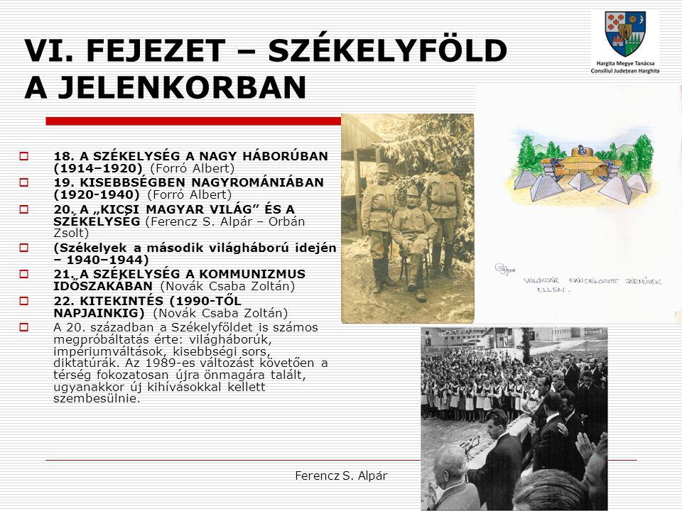Ferencz S. Alpár VI. FEJEZET – SZÉKELYFÖLD A JELENKORBAN  18. A SZÉKELYSÉG A NAGY HÁBORÚBAN (1914–1920) (Forró Albert)  19. KISEBBSÉGBEN NAGYROMÁNIÁ