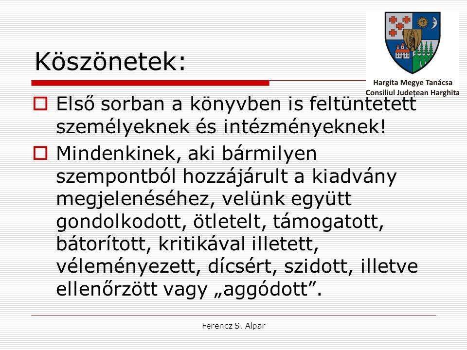 Ferencz S. Alpár Köszönetek:  Első sorban a könyvben is feltüntetett személyeknek és intézményeknek!  Mindenkinek, aki bármilyen szempontból hozzájá