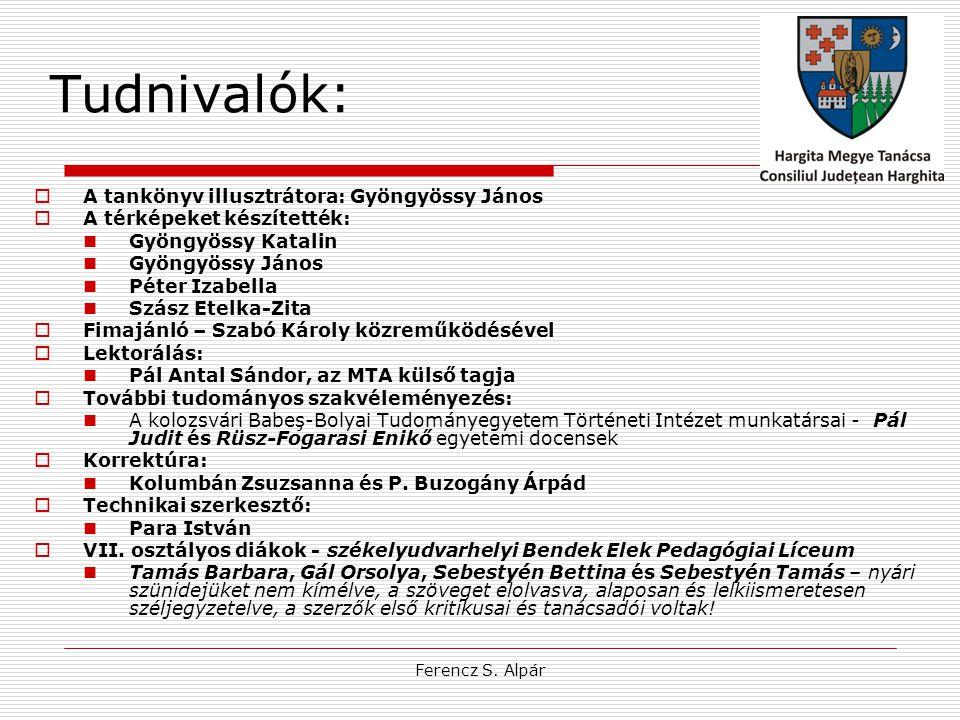 Ferencz S. Alpár Tudnivalók:  A tankönyv illusztrátora: Gyöngyössy János  A térképeket készítették:  Gyöngyössy Katalin  Gyöngyössy János  Péter