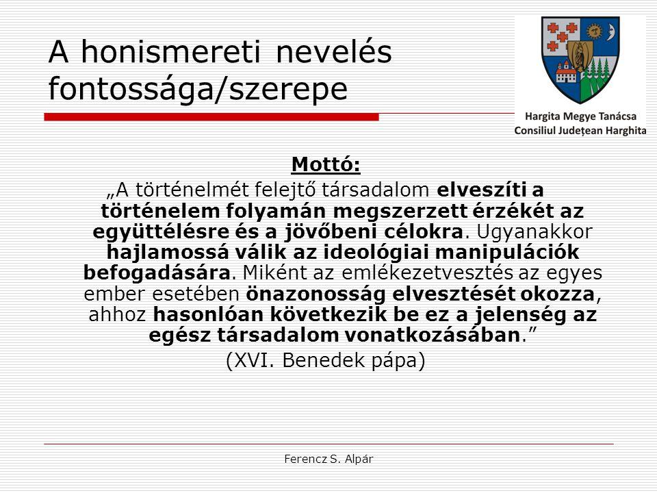 """Ferencz S. Alpár A honismereti nevelés fontossága/szerepe Mottó: """"A történelmét felejtő társadalom elveszíti a történelem folyamán megszerzett érzékét"""