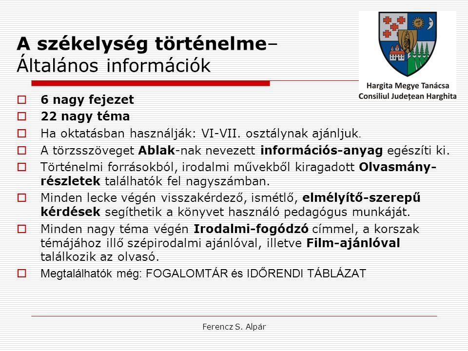 Ferencz S. Alpár A székelység történelme– Általános információk  6 nagy fejezet  22 nagy téma  Ha oktatásban használják: VI-VII. osztálynak ajánlju