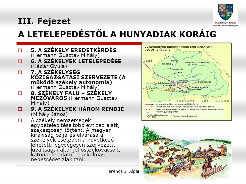 Ferencz S. Alpár III. Fejezet A LETELEPEDÉSTŐL A HUNYADIAK KORÁIG  5. A SZÉKELY EREDETKÉRDÉS (Hermann Gusztáv Mihály)  6. A SZÉKELYEK LETELEPEDÉSE (