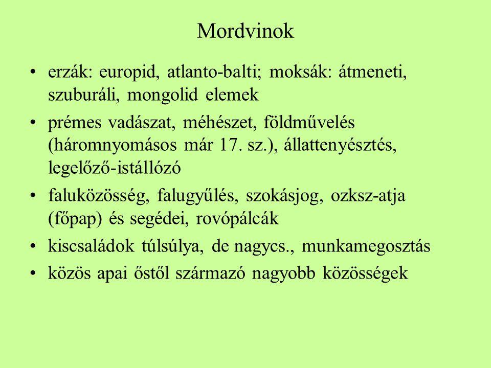 Mordvinok •erzák: europid, atlanto-balti; moksák: átmeneti, szuburáli, mongolid elemek •prémes vadászat, méhészet, földművelés (háromnyomásos már 17.