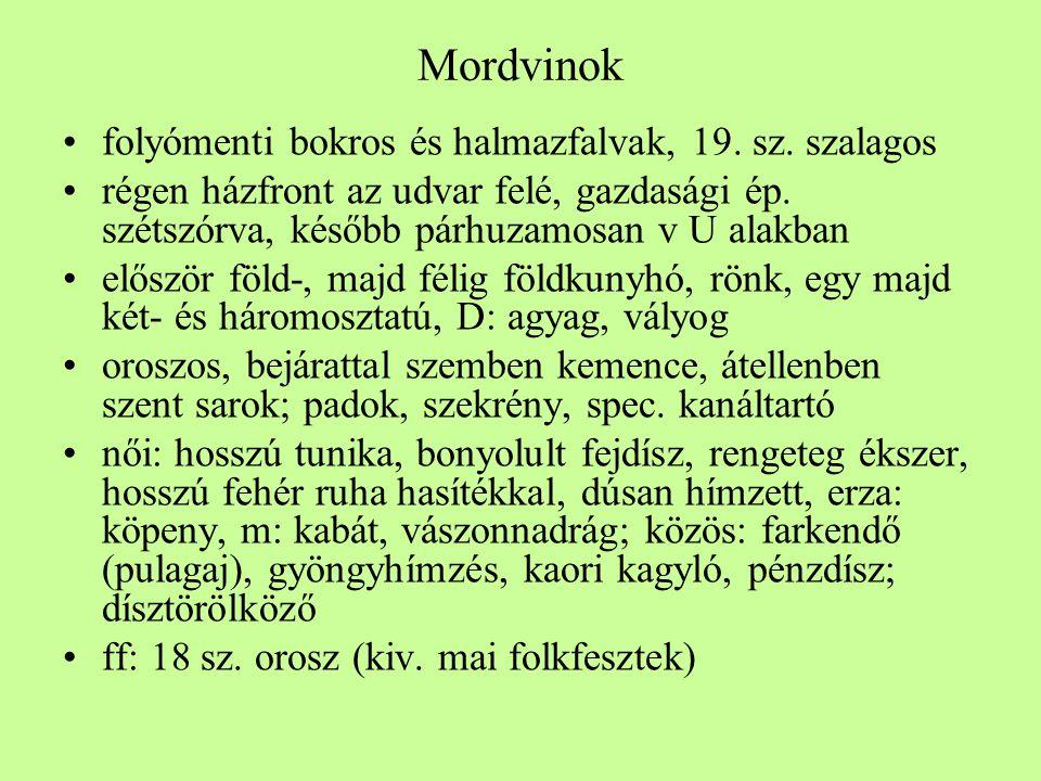 Mordvinok •folyómenti bokros és halmazfalvak, 19. sz. szalagos •régen házfront az udvar felé, gazdasági ép. szétszórva, később párhuzamosan v U alakba
